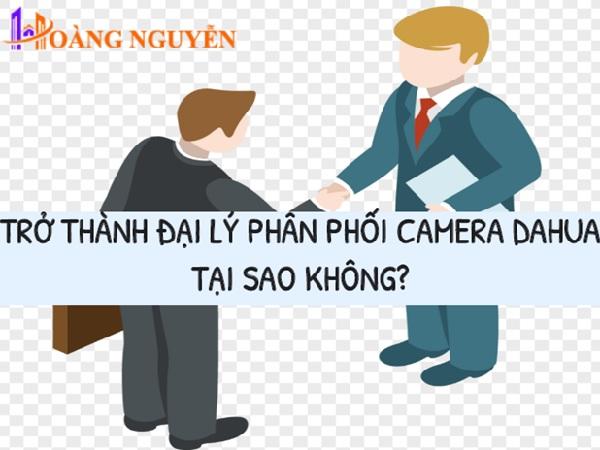 Đăng ký làm đại lý phân phối sản phẩm camera Dahua với Công Nghệ Hoàng Nguyễn